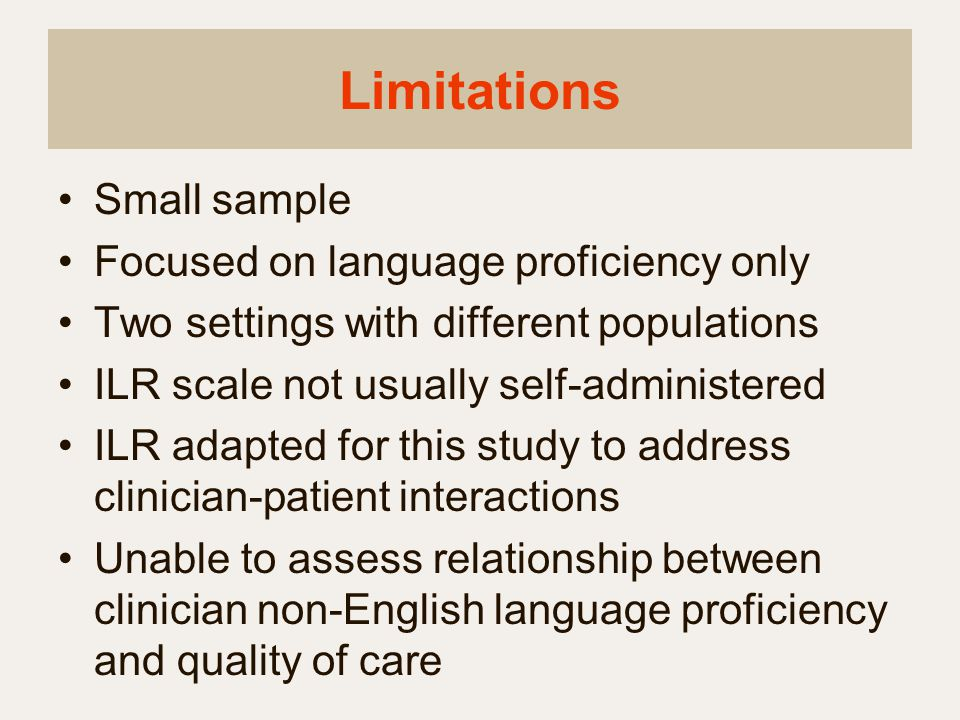 Limitations Small sample Focused on language proficiency only