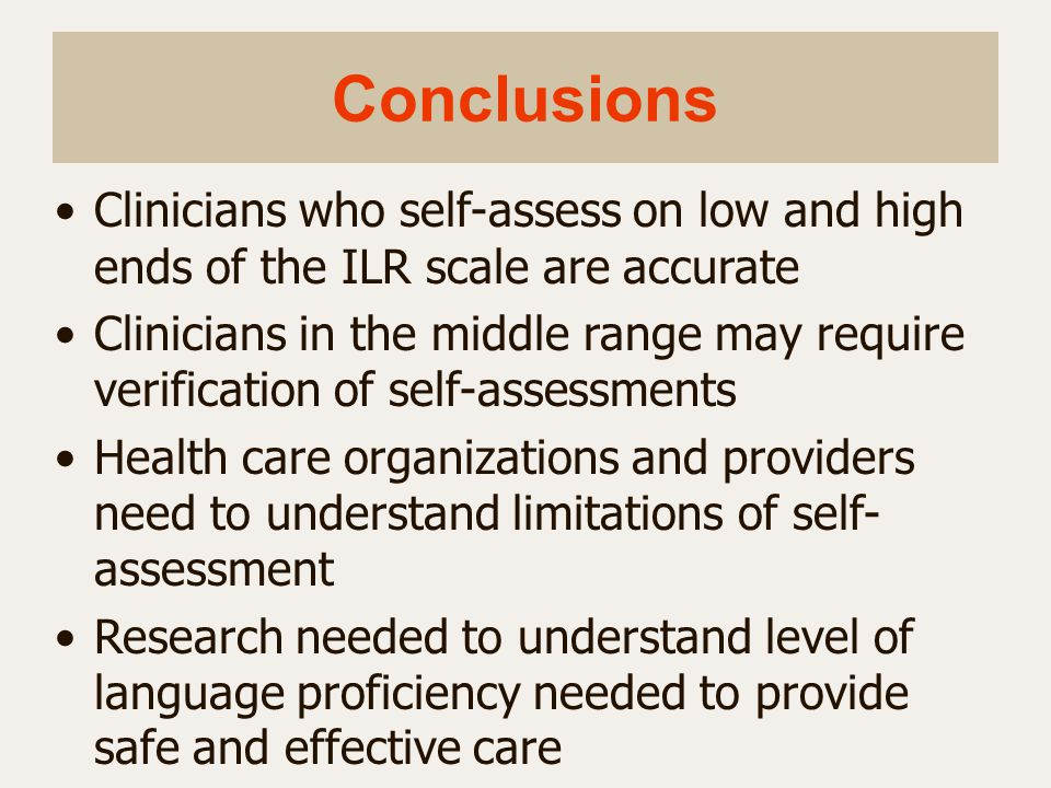 Conclusions Clinicians who self-assess on low and high ends of the ILR scale are accurate.