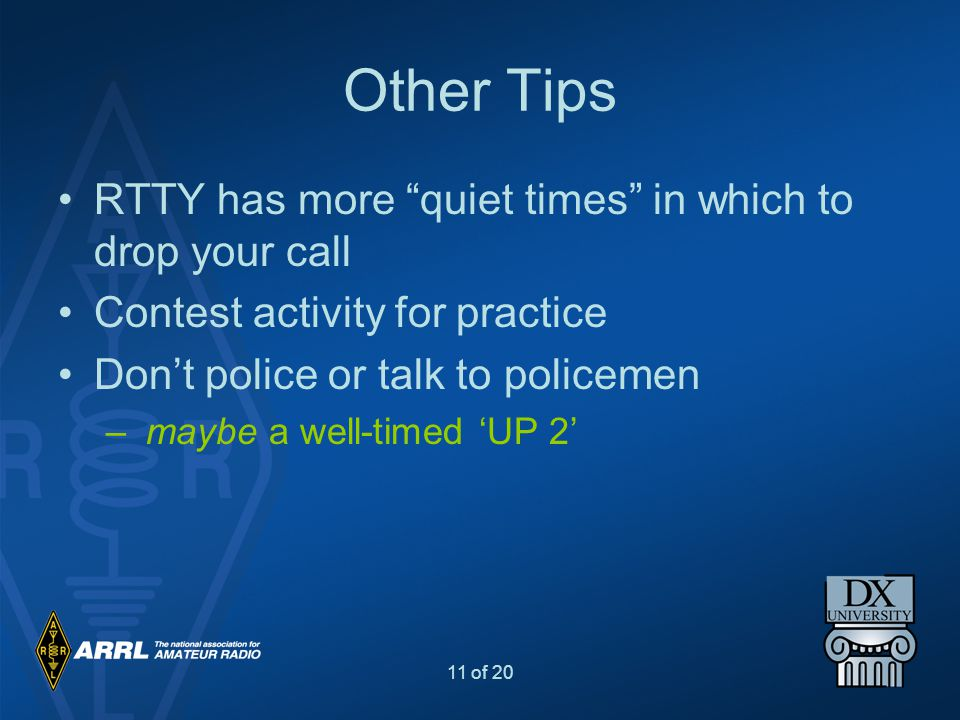 Other Tips RTTY has more quiet times in which to drop your call