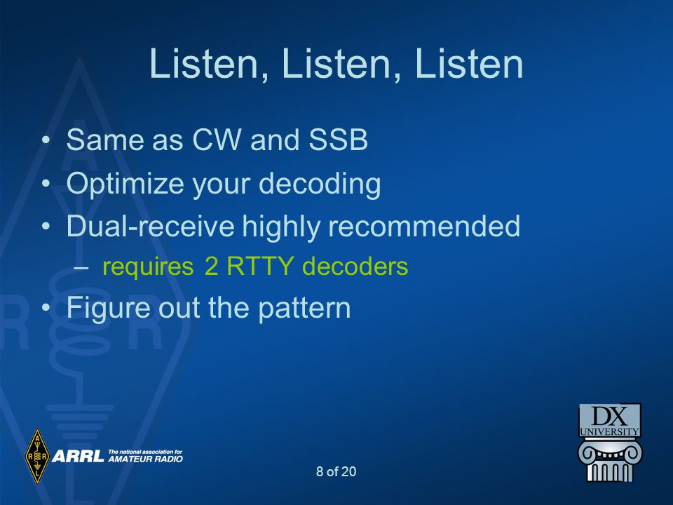 Listen, Listen, Listen Same as CW and SSB Optimize your decoding