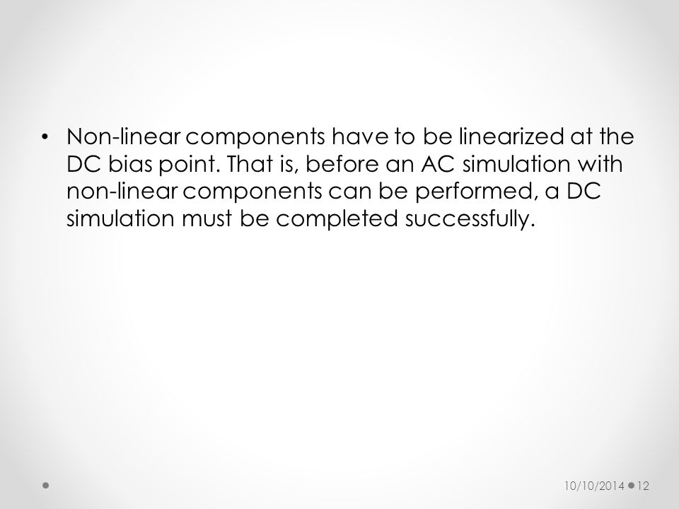 Non-linear components have to be linearized at the DC bias point