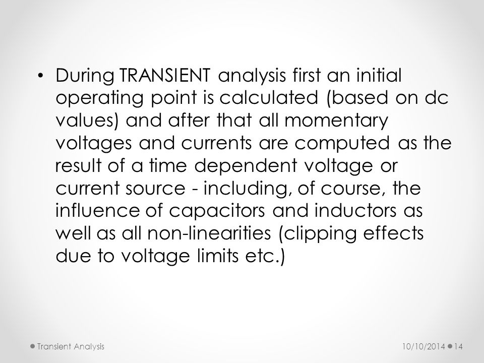 During TRANSIENT analysis first an initial operating point is calculated (based on dc values) and after that all momentary voltages and currents are computed as the result of a time dependent voltage or current source - including, of course, the influence of capacitors and inductors as well as all non-linearities (clipping effects due to voltage limits etc.)