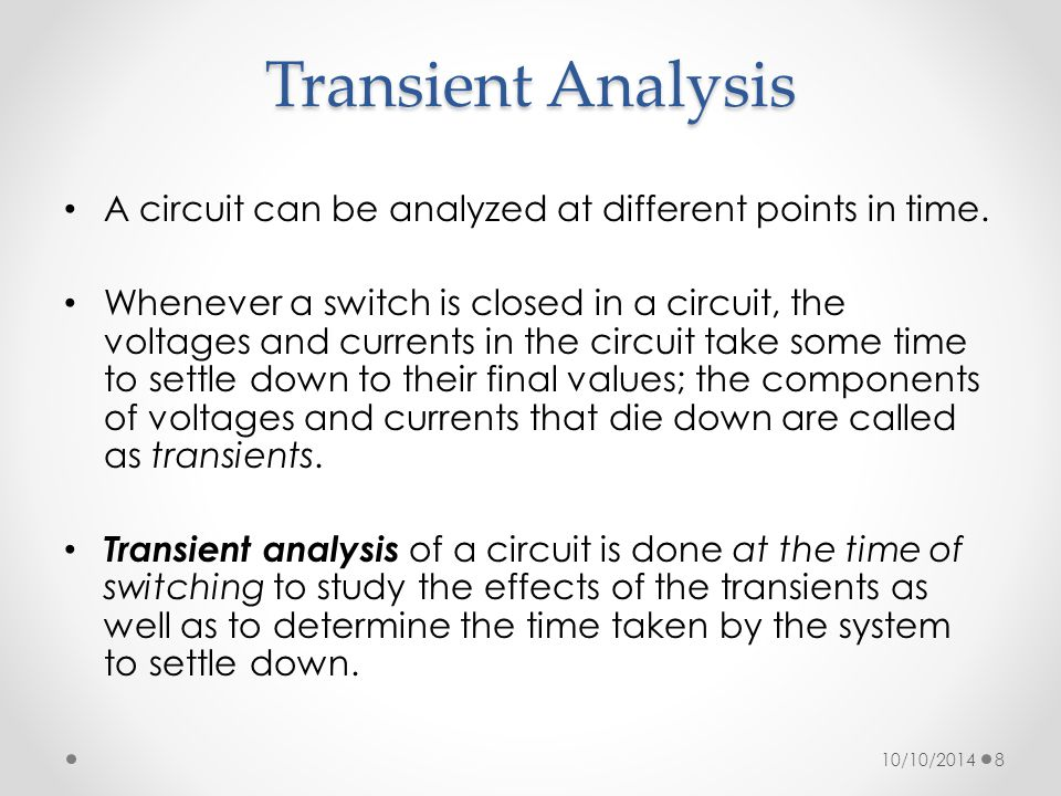 Transient Analysis A circuit can be analyzed at different points in time.