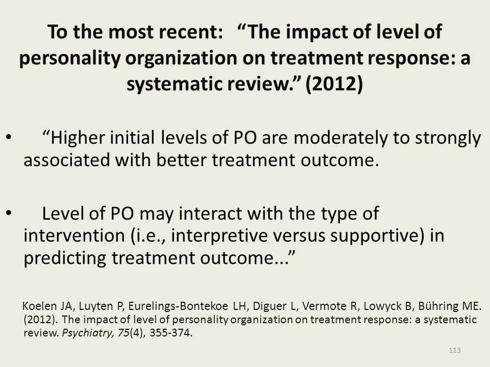 To the most recent: The impact of level of personality organization on treatment response: a systematic review. (2012)