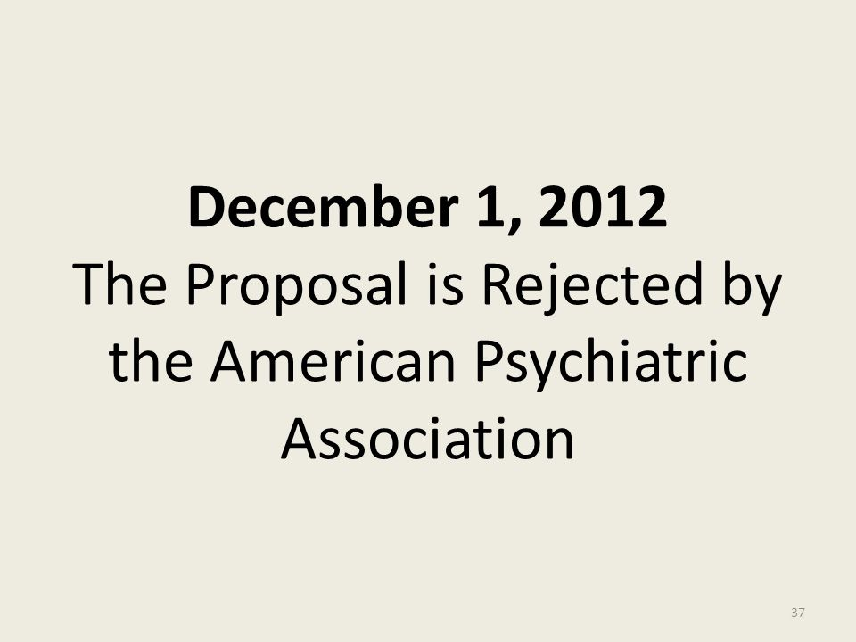 December 1, 2012 The Proposal is Rejected by the American Psychiatric Association