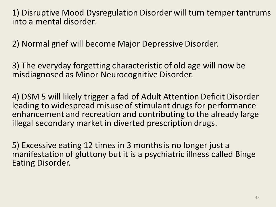 1) Disruptive Mood Dysregulation Disorder will turn temper tantrums into a mental disorder.