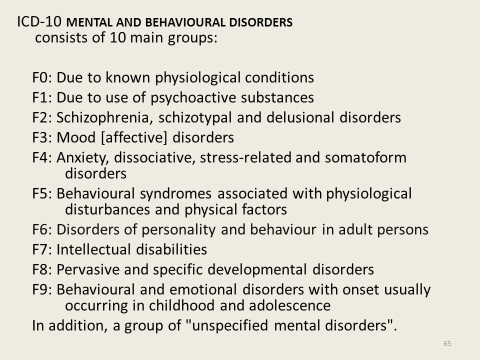ICD-10 mental and behavioural disorders consists of 10 main groups: