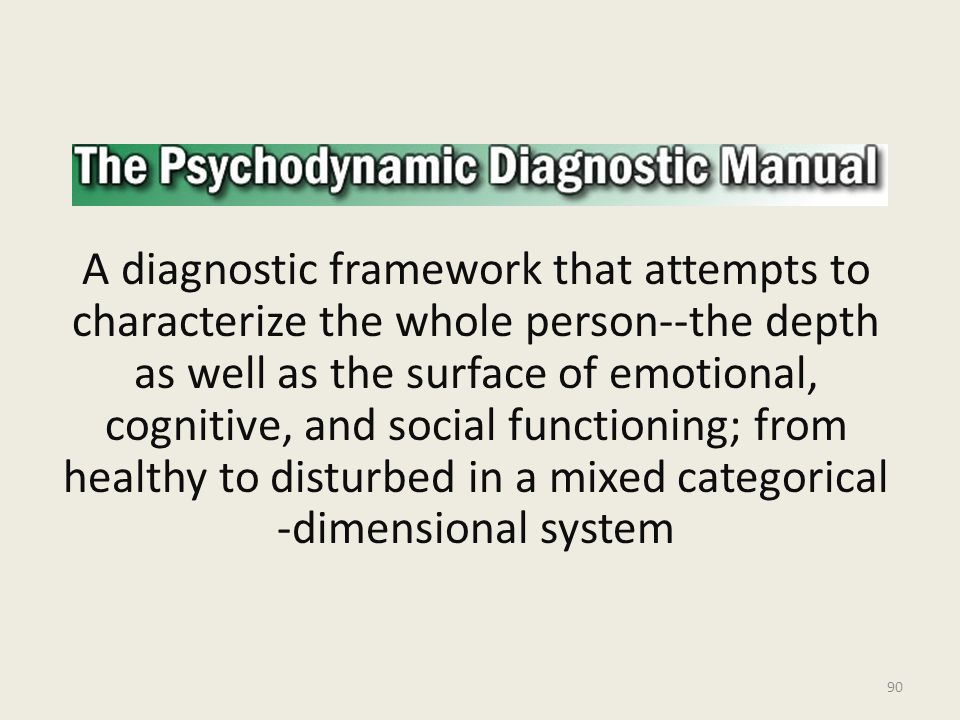 A diagnostic framework that attempts to characterize the whole person--the depth as well as the surface of emotional, cognitive, and social functioning; from healthy to disturbed in a mixed categorical -dimensional system