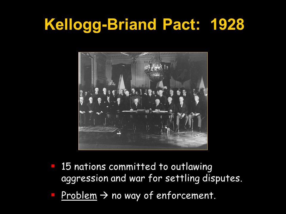 Kellogg-Briand Pact: nations committed to outlawing aggression and war for settling disputes.