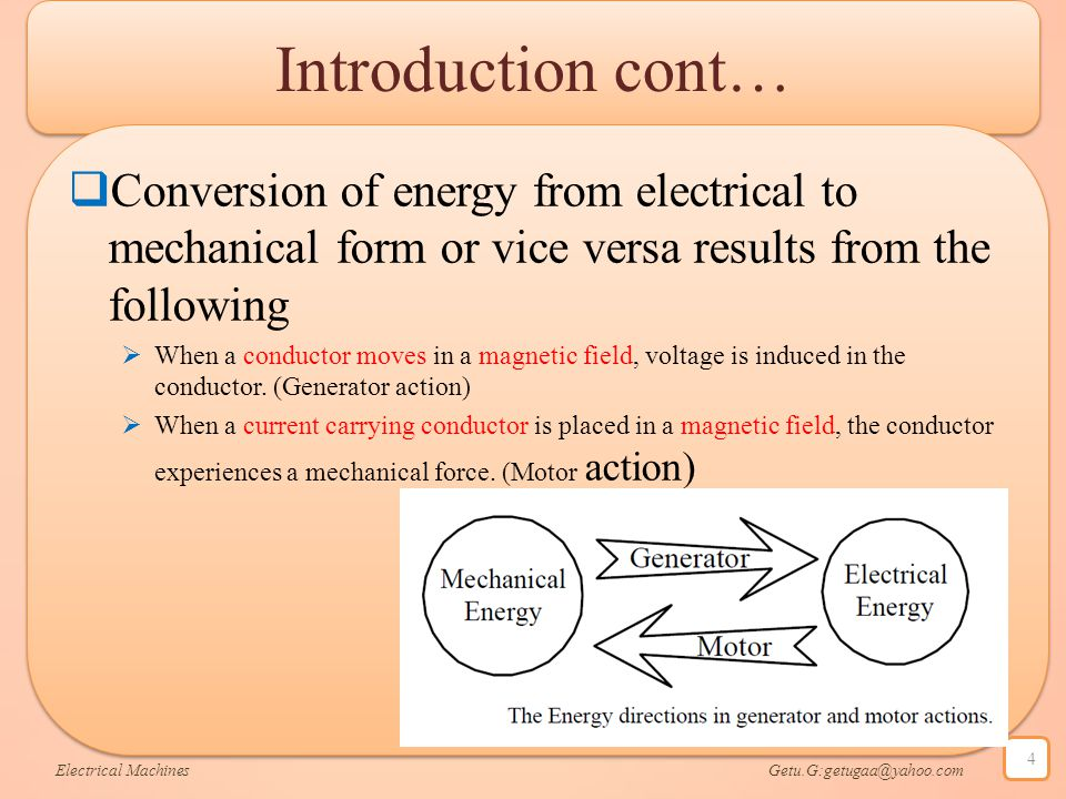 Introduction cont… Conversion of energy from electrical to mechanical form or vice versa results from the following.