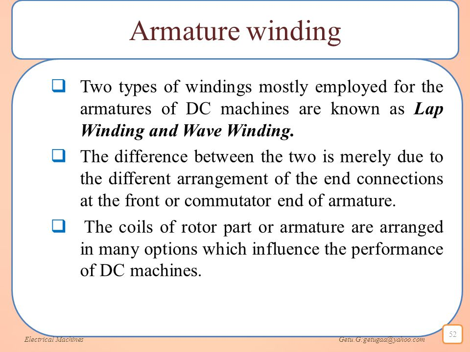 Armature winding Two types of windings mostly employed for the armatures of DC machines are known as Lap Winding and Wave Winding.