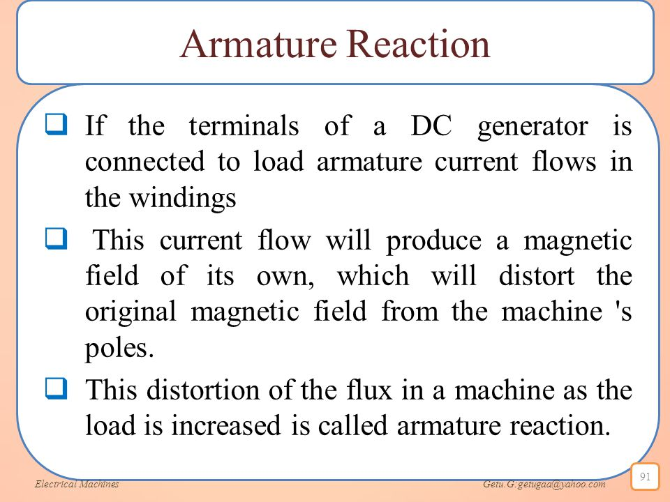 Armature Reaction If the terminals of a DC generator is connected to load armature current flows in the windings.