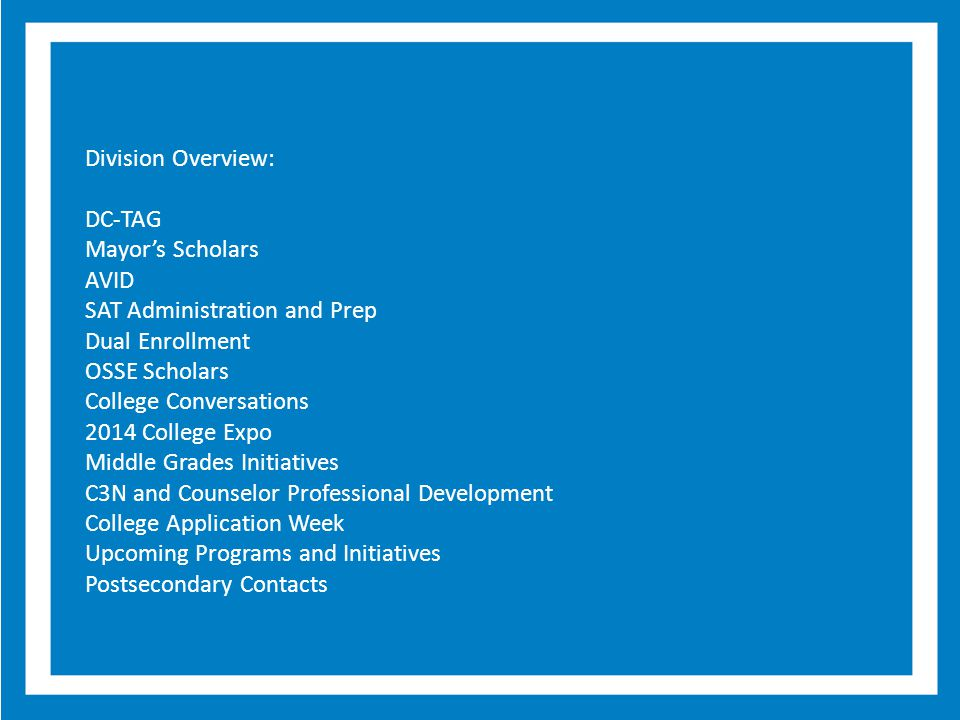 Division Overview: DC-TAG. Mayor's Scholars. AVID. SAT Administration and Prep. Dual Enrollment.