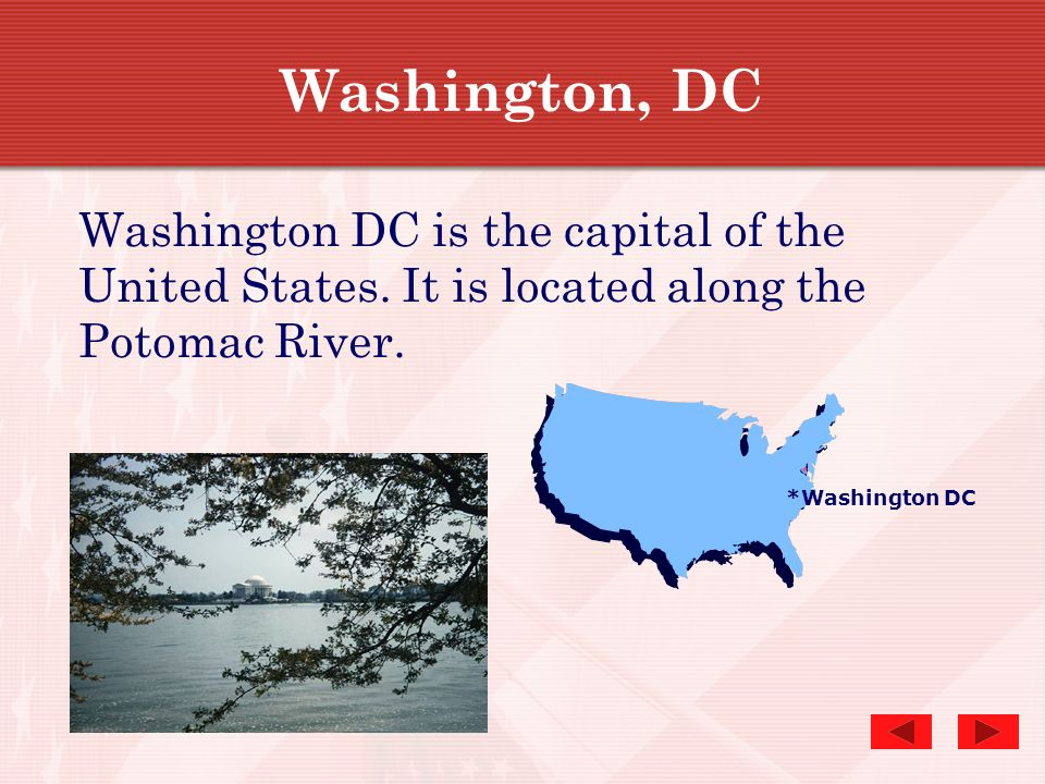 Washington, DC Washington DC is the capital of the United States. It is located along the Potomac River.