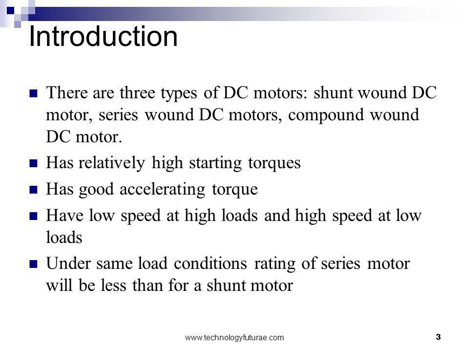 Introduction There are three types of DC motors: shunt wound DC motor, series wound DC motors, compound wound DC motor.