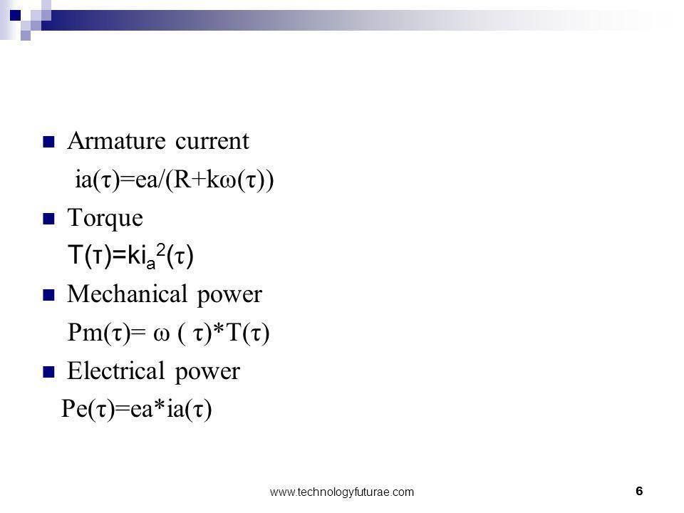 Armature current ia(τ)=ea/(R+kω(τ)) Torque T(τ)=kia2(τ)