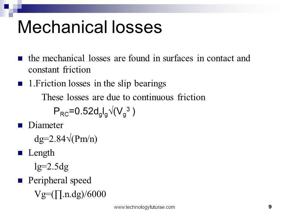 Mechanical losses the mechanical losses are found in surfaces in contact and constant friction. 1.Friction losses in the slip bearings.