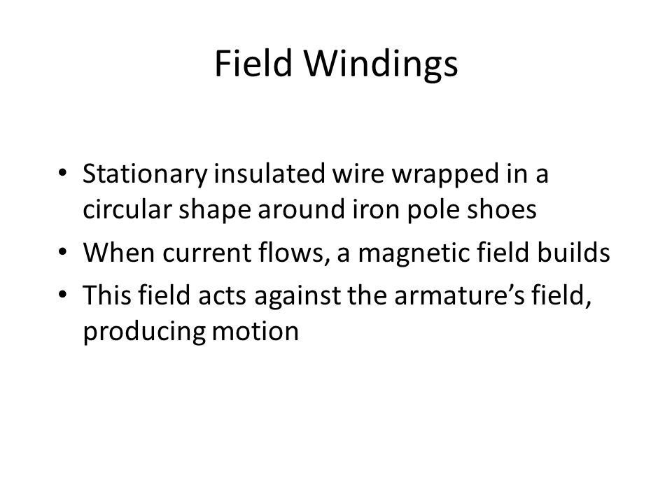 Field Windings Stationary insulated wire wrapped in a circular shape around iron pole shoes. When current flows, a magnetic field builds.