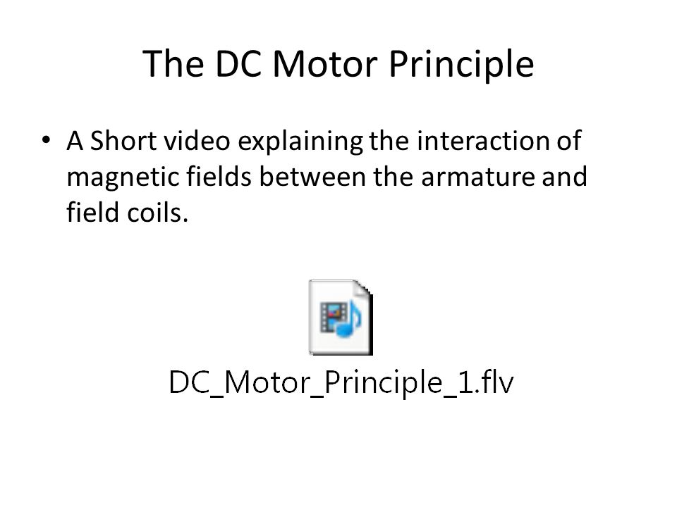 The DC Motor Principle A Short video explaining the interaction of magnetic fields between the armature and field coils.