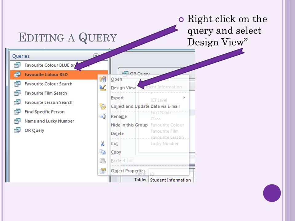 Editing a Query Right click on the query and select Design View