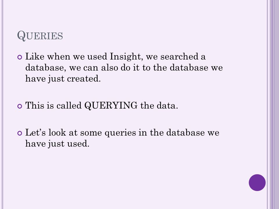 Queries Like when we used Insight, we searched a database, we can also do it to the database we have just created.