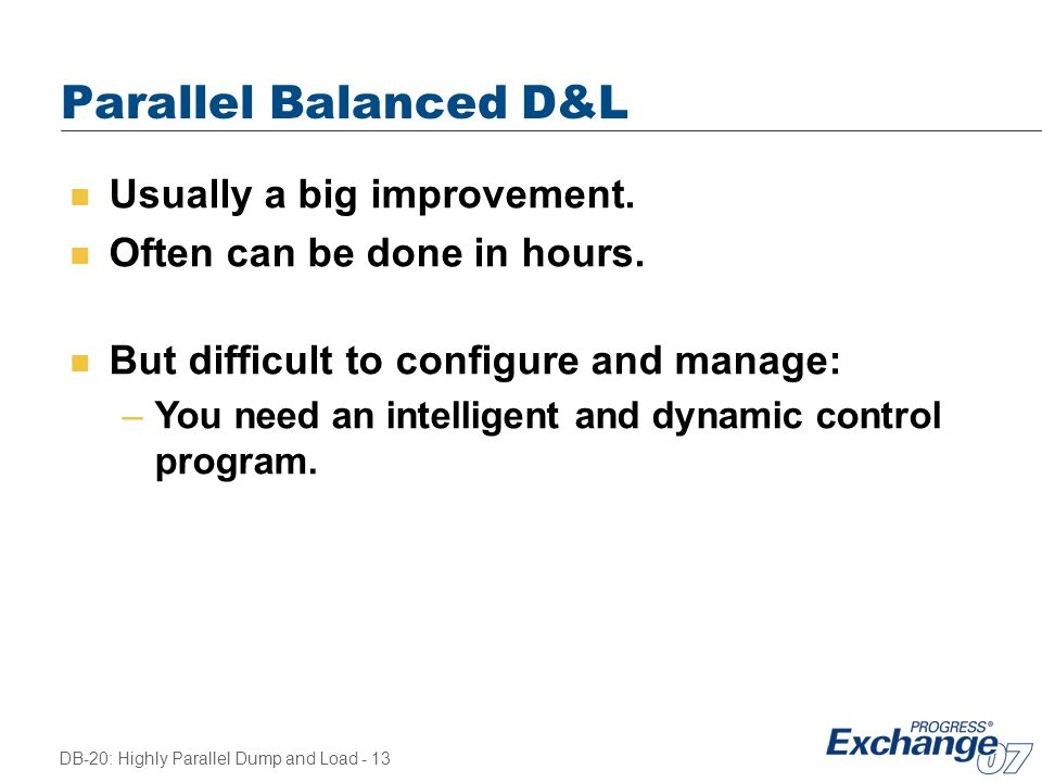 Parallel Balanced D&L Usually a big improvement.
