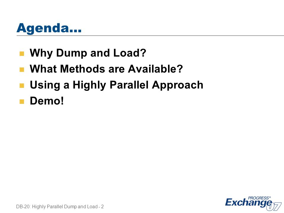 Agenda… Why Dump and Load What Methods are Available
