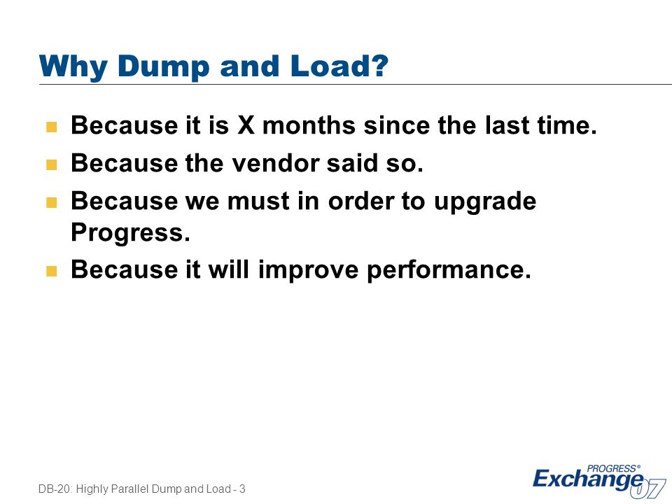 Why Dump and Load Because it is X months since the last time.