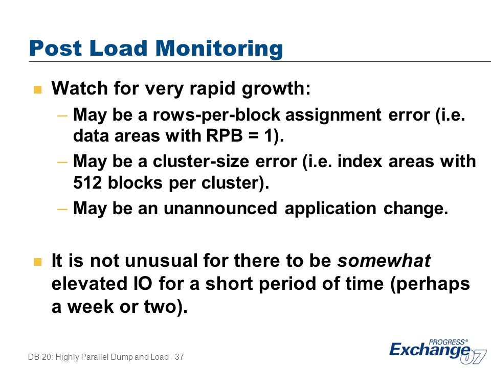 Post Load Monitoring Watch for very rapid growth: