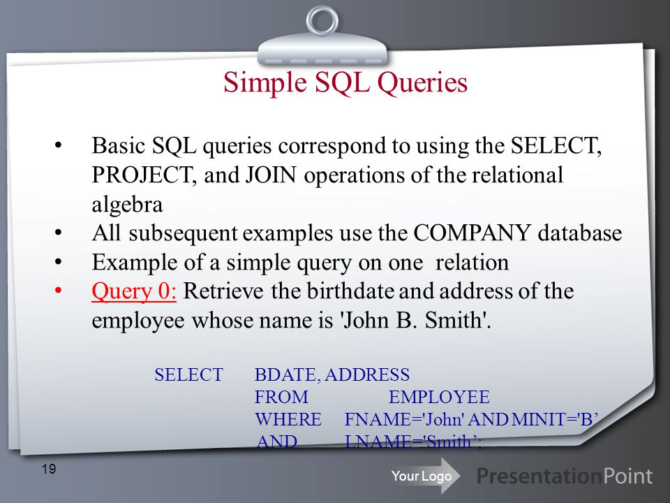 Simple SQL Queries Basic SQL queries correspond to using the SELECT, PROJECT, and JOIN operations of the relational algebra.