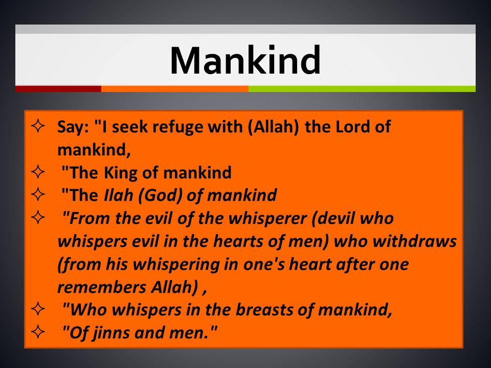 Mankind Say: I seek refuge with (Allah) the Lord of mankind,