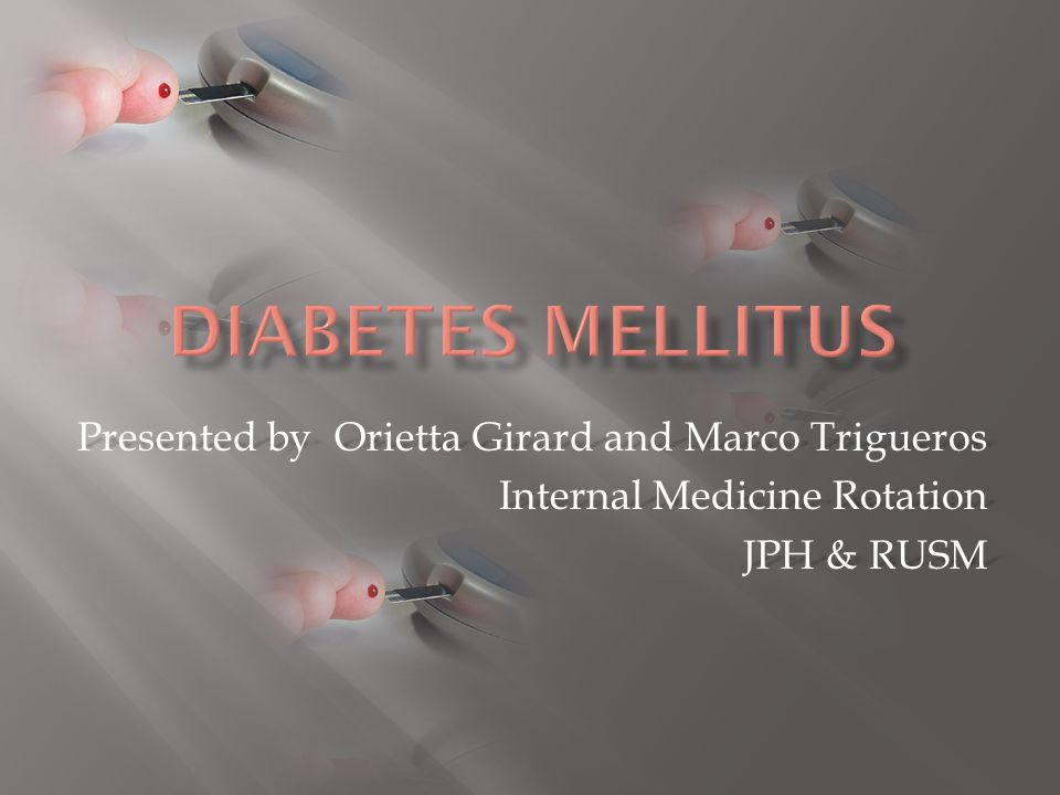 Diabetes mellitus Presented by Orietta Girard and Marco Trigueros