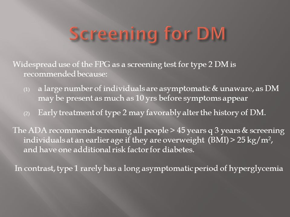Screening for DM Widespread use of the FPG as a screening test for type 2 DM is recommended because: