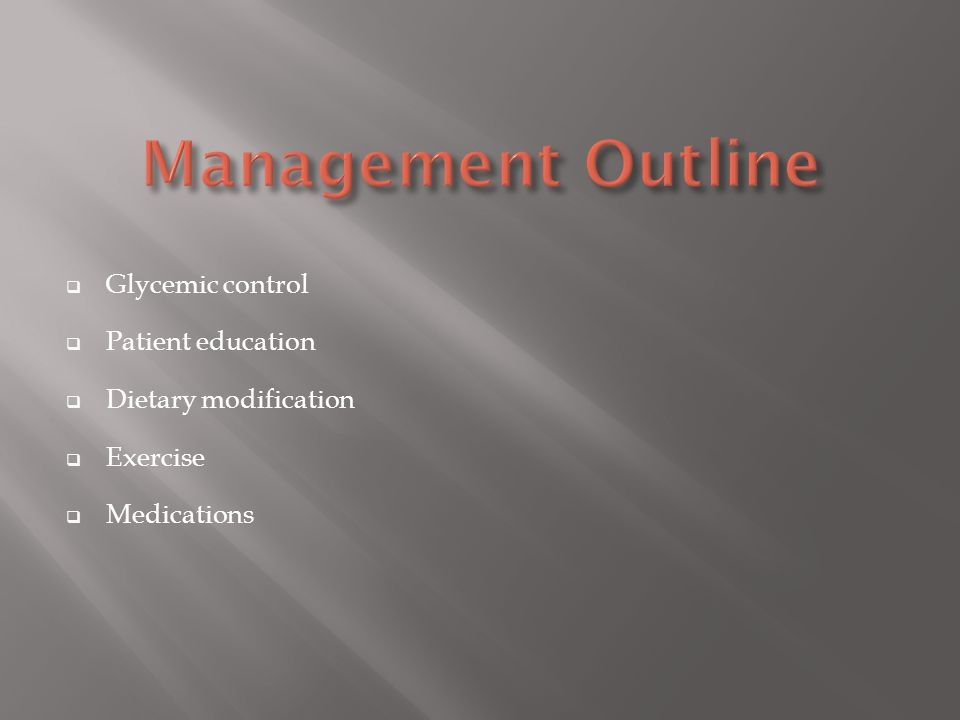 Management Outline Glycemic control Patient education