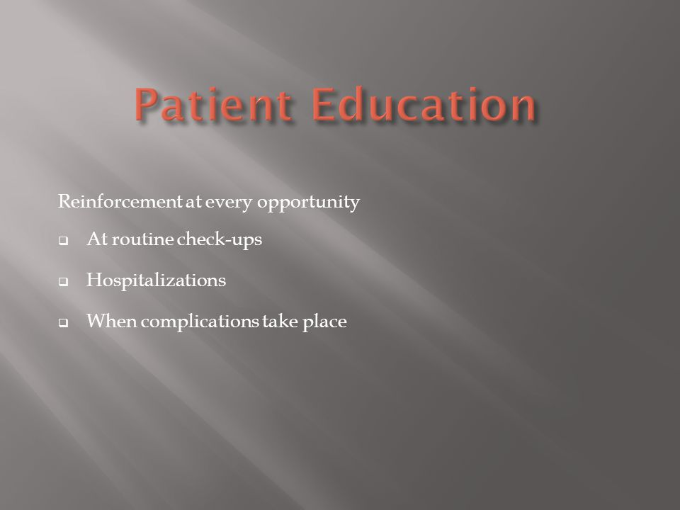 Patient Education Reinforcement at every opportunity