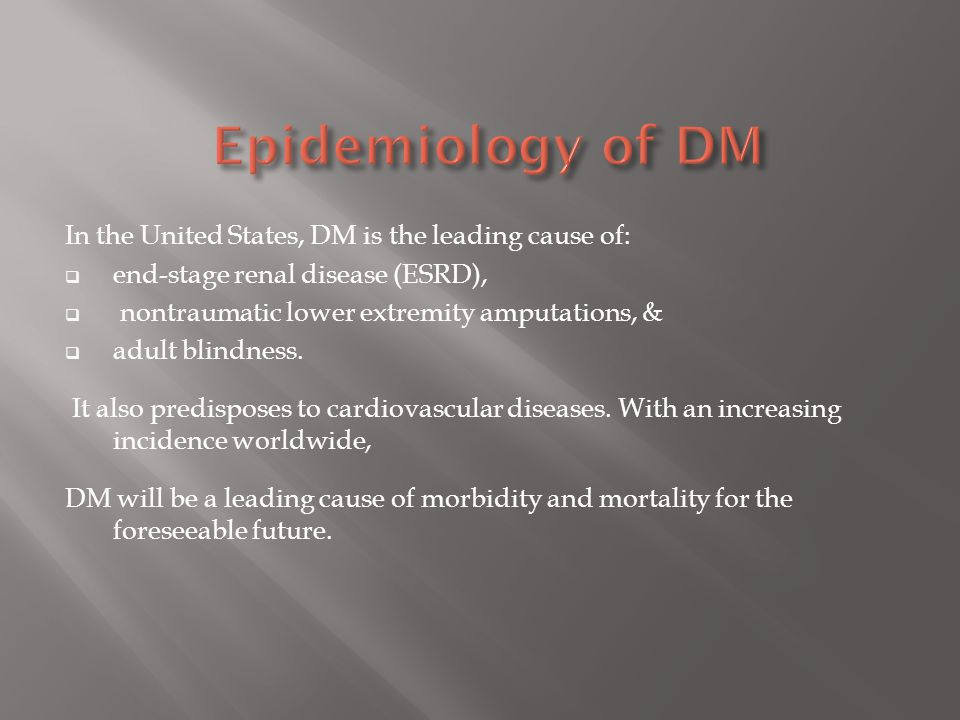 Epidemiology of DM In the United States, DM is the leading cause of: