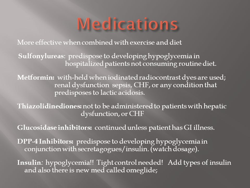 Medications More effective when combined with exercise and diet