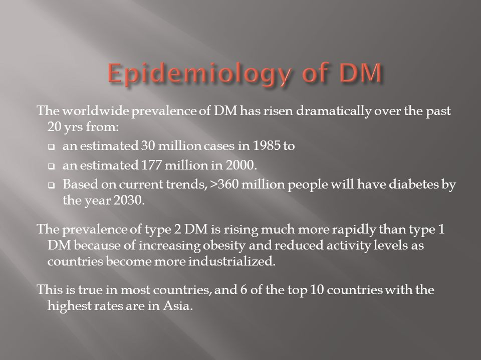 Epidemiology of DM The worldwide prevalence of DM has risen dramatically over the past 20 yrs from: