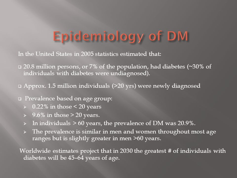 Epidemiology of DM In the United States in 2005 statistics estimated that: