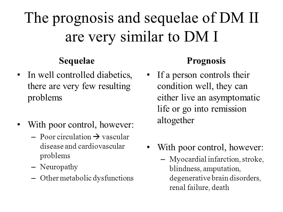 The prognosis and sequelae of DM II are very similar to DM I