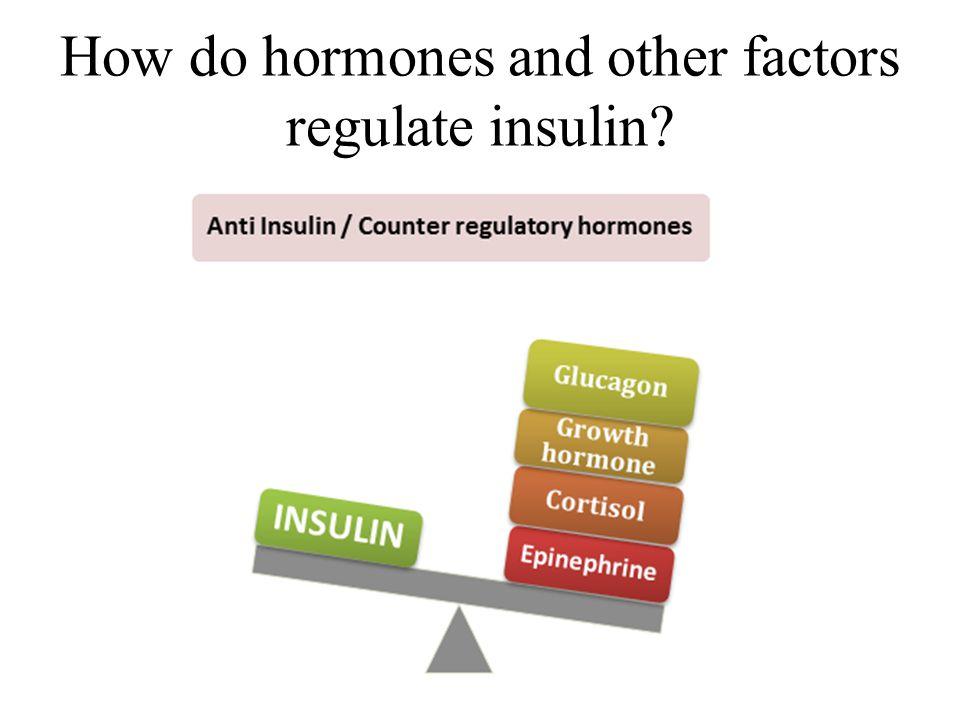 How do hormones and other factors regulate insulin