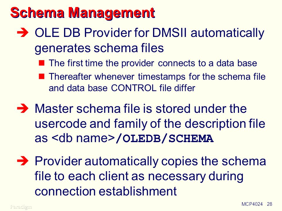 Using OLE DB Schema Management. OLE DB Provider for DMSII automatically generates schema files. The first time the provider connects to a data base.