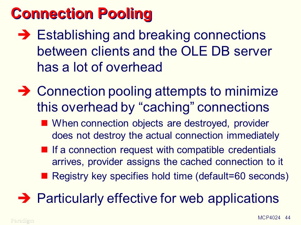 Using OLE DB Connection Pooling. Establishing and breaking connections between clients and the OLE DB server has a lot of overhead.