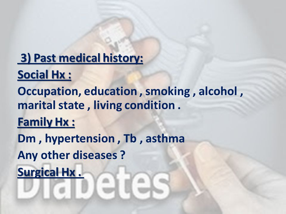 3) Past medical history: Social Hx : Occupation, education , smoking , alcohol , marital state , living condition .