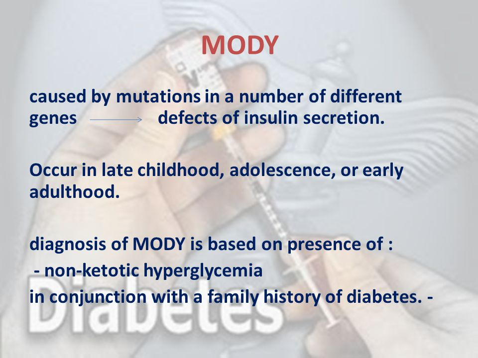 MODY caused by mutations in a number of different genes defects of insulin secretion.