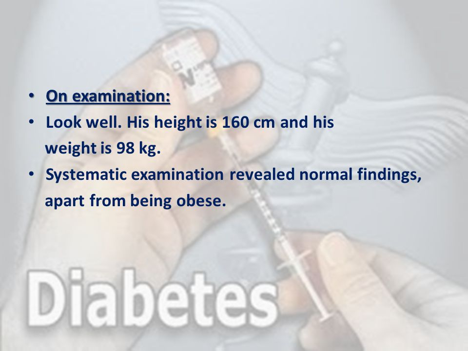 On examination: Look well. His height is 160 cm and his. weight is 98 kg. Systematic examination revealed normal findings,