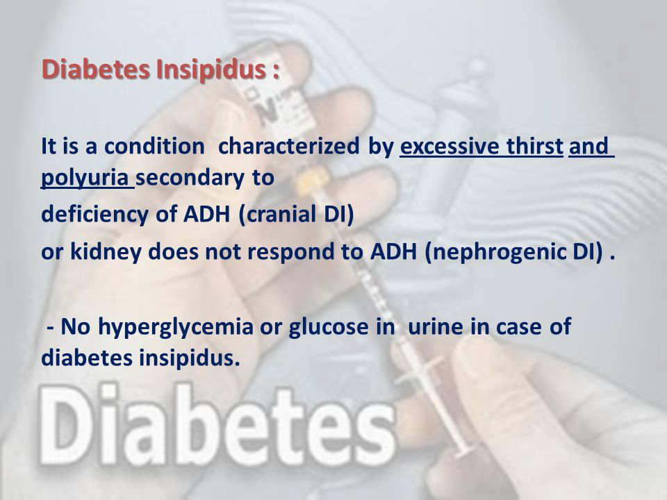 Diabetes Insipidus : It is a condition characterized by excessive thirst and polyuria secondary to.