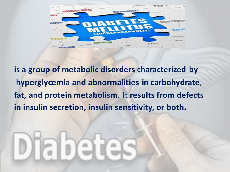 is a group of metabolic disorders characterized by hyperglycemia and abnormalities in carbohydrate, fat, and protein metabolism.