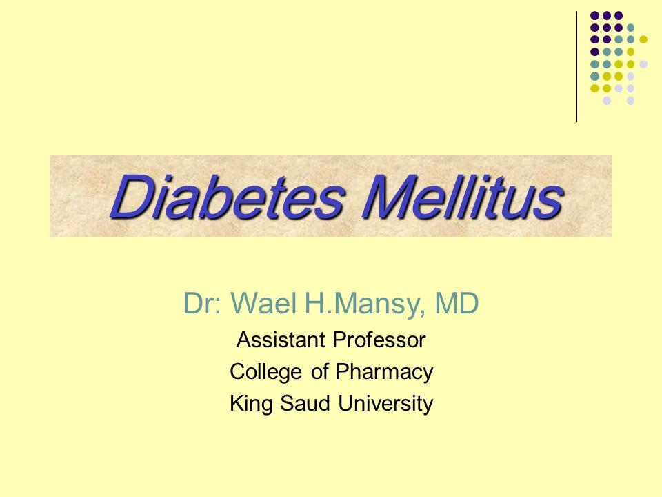Diabetes Mellitus Dr: Wael H.Mansy, MD Assistant Professor