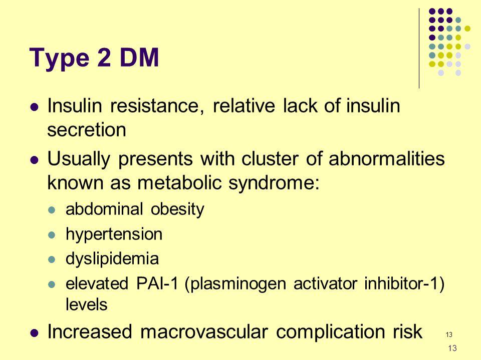 Type 2 DM Insulin resistance, relative lack of insulin secretion